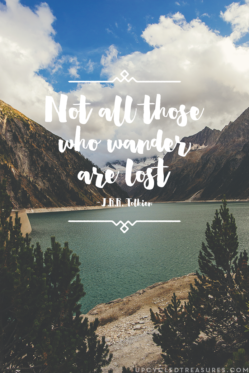 Not all those who wander are lost quote by J.R.R Tolkien | upcycledtreasures.com