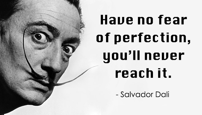 have-no-fear-of-perfection-youll-never-reach-it-salvador-dali-quote-upcycledtreasures