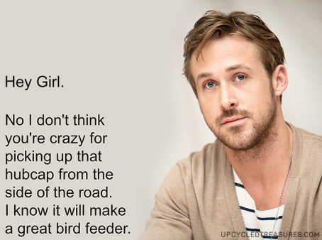 ryan-gosling-meme-upcycled-hubcap-bird-feeder-upcycledtreasures