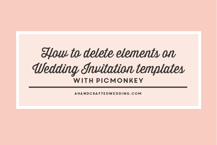 how-to-delete-elements-on-diy-wedding-invitation-templates-with-picmonkey-mountainmodernlife.com