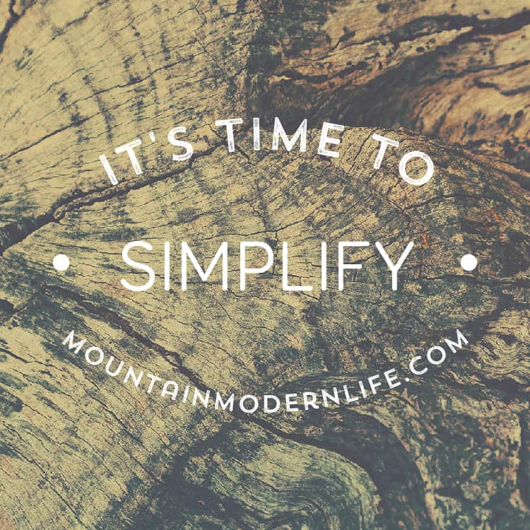 Time to Simplify | MountainModernLife.com