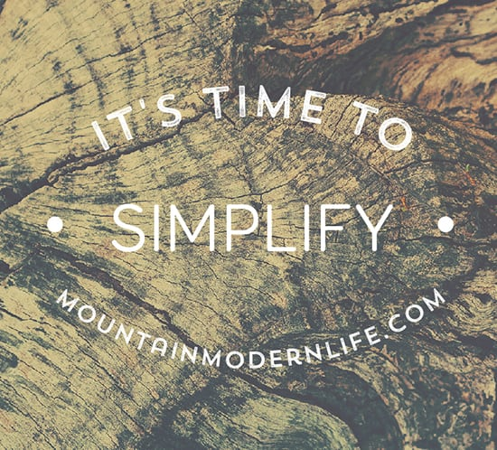 time to simplify mountainmodernlife