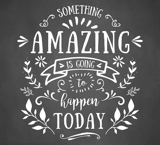 "Something Amazing is Going to Happen Today"" Quote 