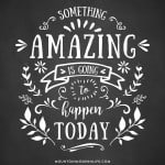 """Something Amazing is Going to Happen Today"""" Quote 