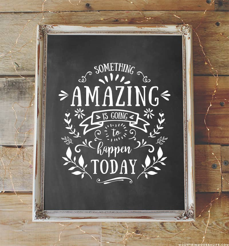 "Sharing one of my favorite quotes, ""Something Amazing is going to happen today"" - Download this digital printable as a reminder of the awesome things coming your way! #MountainModernLife"