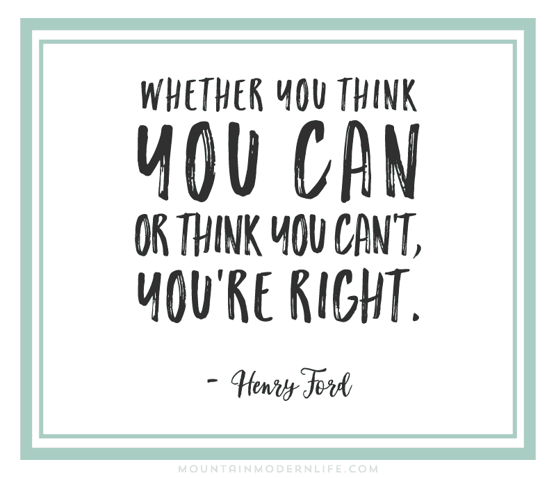 Whether you think you can, or think you can't, you're right - Henry Ford