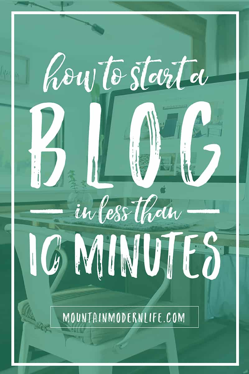 How to Start a Blog in Less Than 10 Minutes | MountainModernLife.com