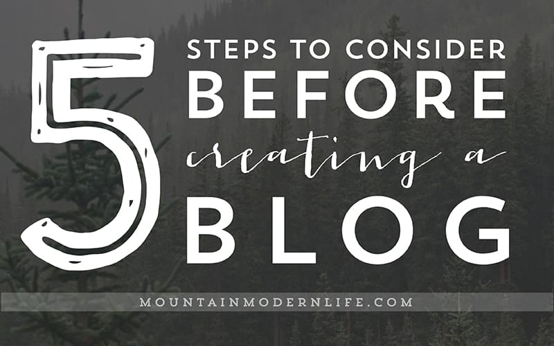 5 Steps to Consider Before Creating a Blog | MountainModernLife.com