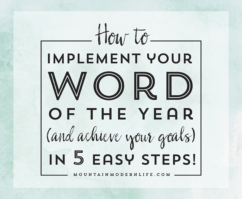 How to implement your Word of the Year (and achieve your goals) in 5 easy steps! MountainModernLife.com