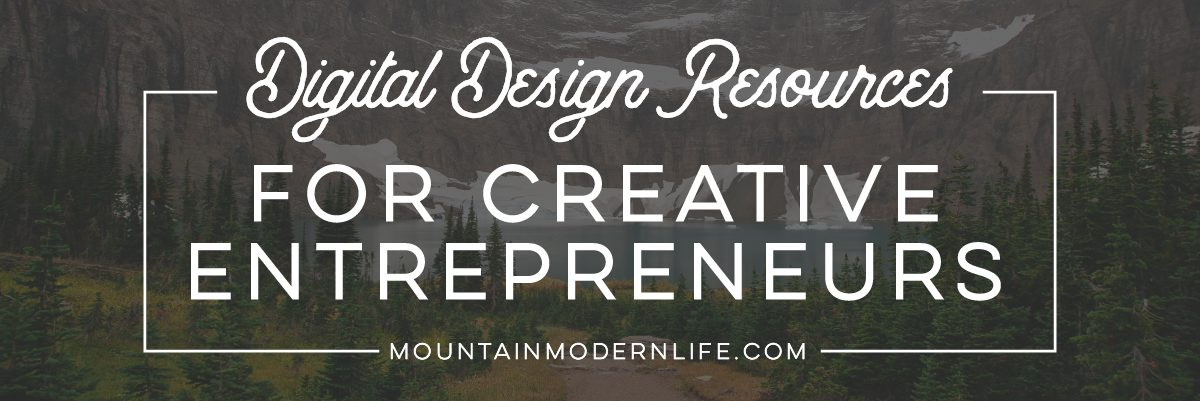 digital-design-resources-for-creative-entrepreneurs-mountainmodernlife.com-1200