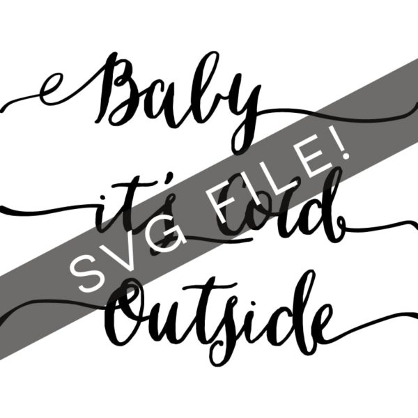 Baby It's Cold Outside SVG Cut File | MountainModernLife.com