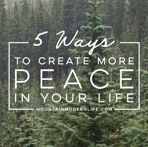 5-ways-to-create-more-peace-500-mountainmodernlife.com